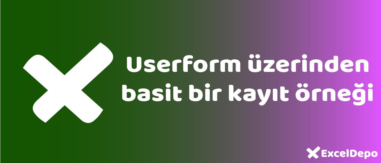 Userform üzerinden basit bir kayıt örneği